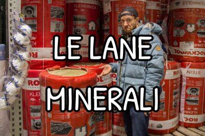 le lane minerali: lana di roccia e lana di vetro